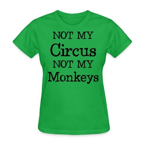 not my circus not my mokeys - Women's T-Shirt