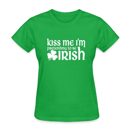 Kiss Me I'm Pretending to be Irish St Patricks Day - Women's T-Shirt
