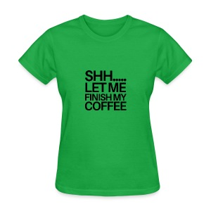 SHH Let me finish Coffee Mug - Women's T-Shirt