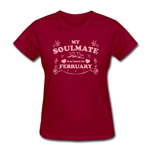 My Soulmate was born in February - Women's T-Shirt