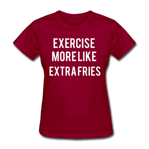 Exercise Extra Fries - Women's T-Shirt