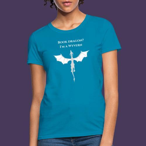 Book dragon? I'm a Wyvern (white) - Women's T-Shirt