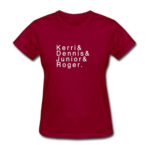 Kerri - Dennis - Junior - Roger. - Women's T-Shirt