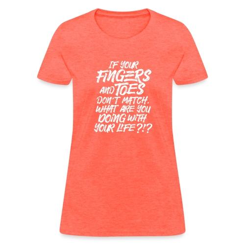 ifyourfingersandtoes - Women's T-Shirt