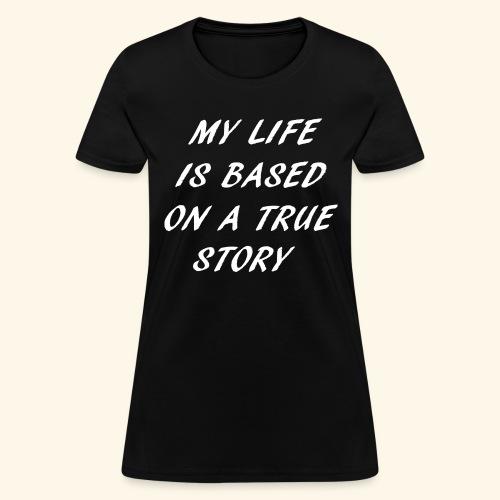 true story - Women's T-Shirt