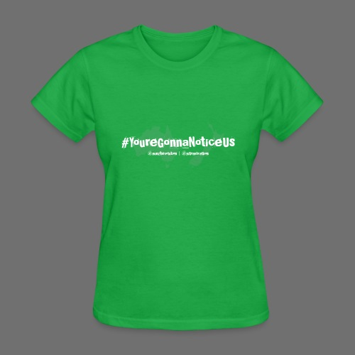 #youreGonnaNoticeUs - Women's T-Shirt