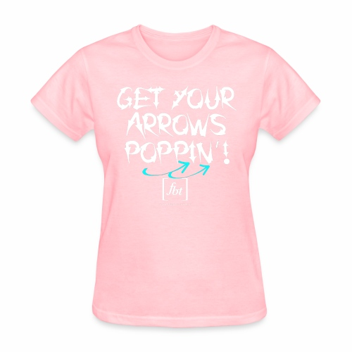 Get Your Arrows Poppin'! [fbt] 2 - Women's T-Shirt