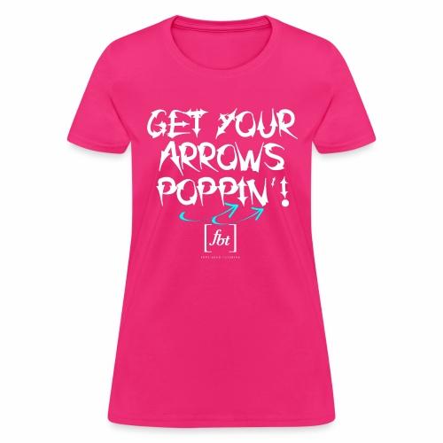 Get Your Arrows Poppin'! [fbt] 2 - Women's T-Shirt