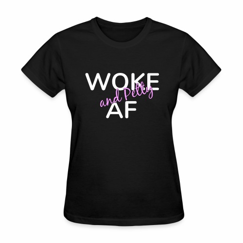 Woke and Petty AF - Women's T-Shirt