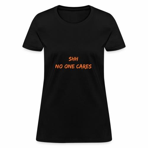 NO one cares - Women's T-Shirt