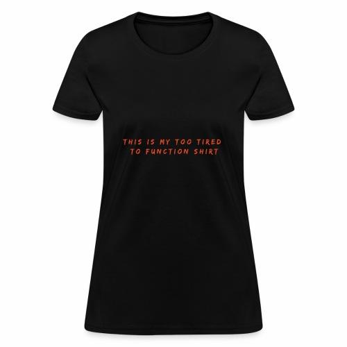 Too Tired Shirt - Women's T-Shirt