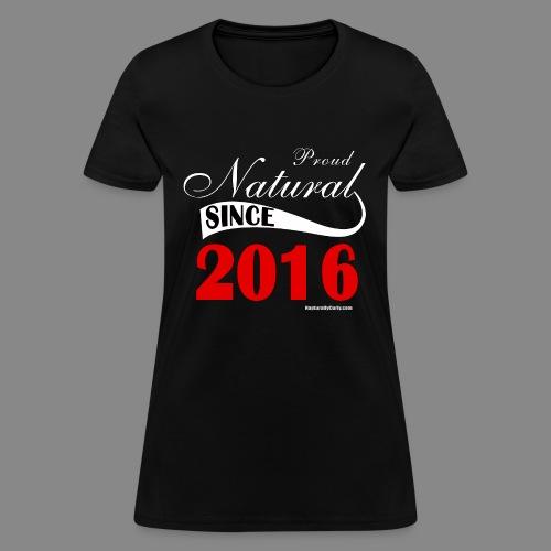 Been Natural Since 2016 - Women's T-Shirt