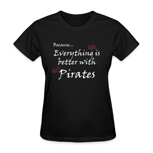 Better with Pirates - Women's T-Shirt