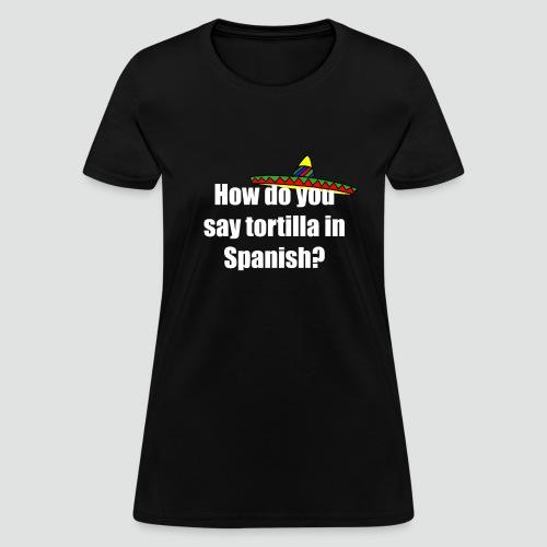 Tortilla - Women's T-Shirt
