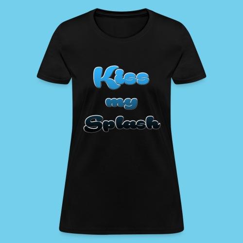 Kiss my Splash - Women's T-Shirt