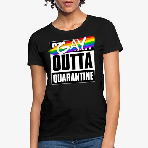 Gay Outta Quarantine - LGBTQ Pride - Women's T-Shirt