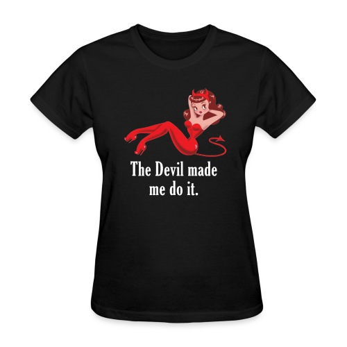 The Devil Made Me Do It - Women's T-Shirt