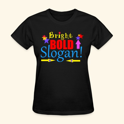 bright bold slogan - Women's T-Shirt