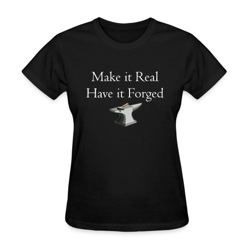 Make it Real Have it Forg - Women's T-Shirt