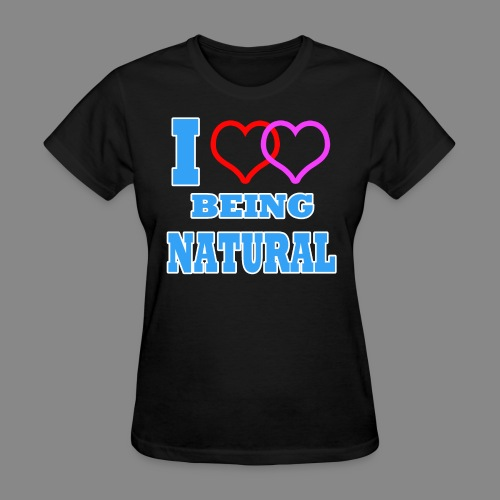 I Love Being Natural - Women's T-Shirt