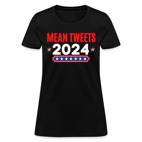 MEAN TWEETS 2024 - Women's T-Shirt