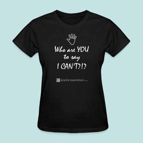 You say I can't? (white) - Women's T-Shirt