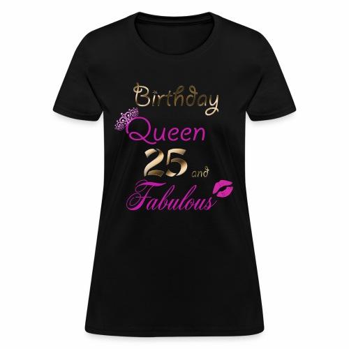 Birthday Queen 25 and Fabulous - Women's T-Shirt