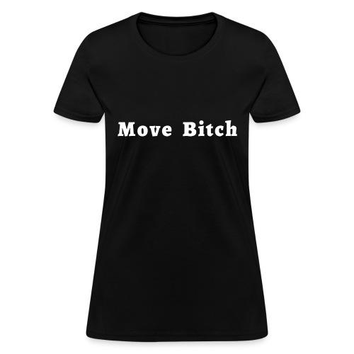 Move Bitch (white letters version) - Women's T-Shirt