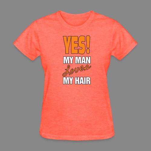 My Man Loves My Hair - Women's T-Shirt