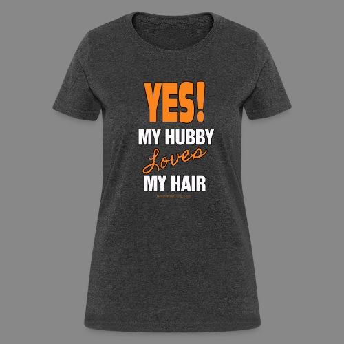 My Hubby Loves My Hair - Women's T-Shirt