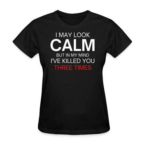 Look Calm but I've Killed You Three Times - Women's T-Shirt