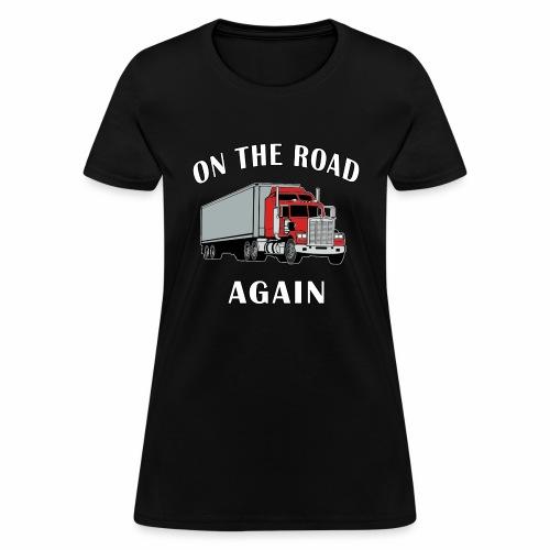 On the Road Again, Trucker Big Rig Semi 18 Wheeler - Women's T-Shirt