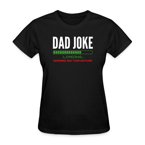 Dad Joke Loading, Warning: May Contain Puns - Women's T-Shirt