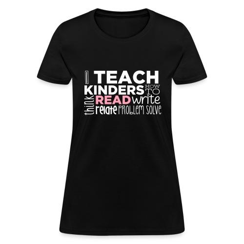 I Teach Kinders How To Read Kindergarten Teacher - Women's T-Shirt