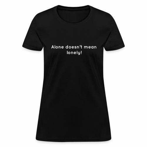 Alone Doesn't Mean Lonely Breakup Tee - Women's T-Shirt