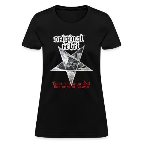 Original Rebel Better To Reign In Hell - Women's T-Shirt