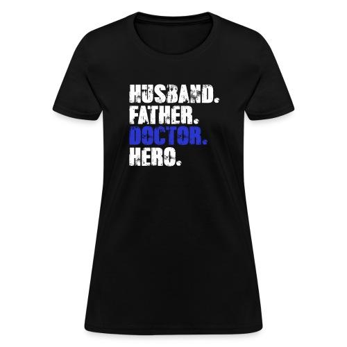 Father Husband Doctor Hero - Doctor Dad - Women's T-Shirt