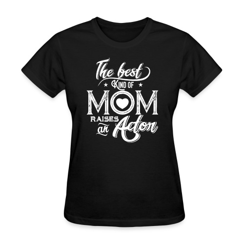 The Best Kind Of Mom Raises An Actor, Mother's Day - Women's T-Shirt