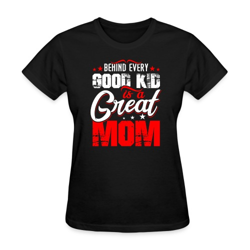 Behind Every Good Kid Is A Great Mom, Thanks Mom - Women's T-Shirt