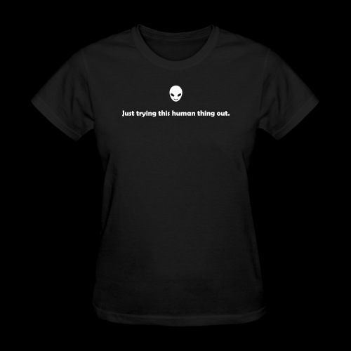 Just trying this human thing out - Women's T-Shirt