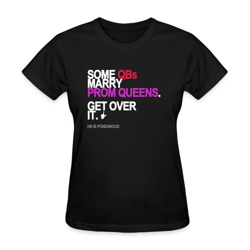 some qbs marry prom queens black shirt - Women's T-Shirt