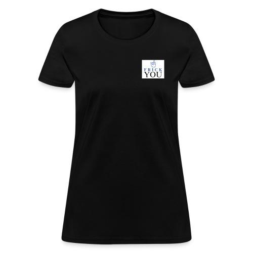 Frick You - Women's T-Shirt