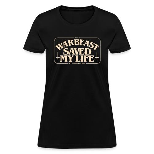 WARBEAST Saved My Life - Women's T-Shirt