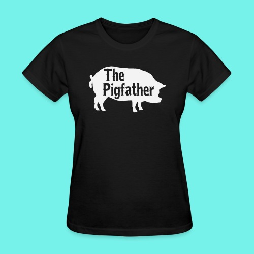 The Pigfather Shirt, Pig father t-shirt, Pig Lover - Women's T-Shirt