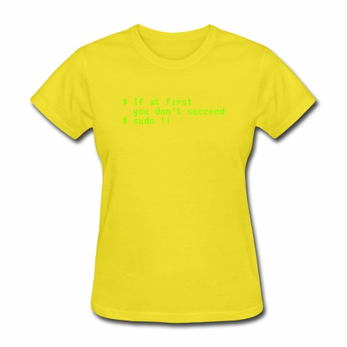 If at first you don't succeed; sudo !! - Women's T-Shirt