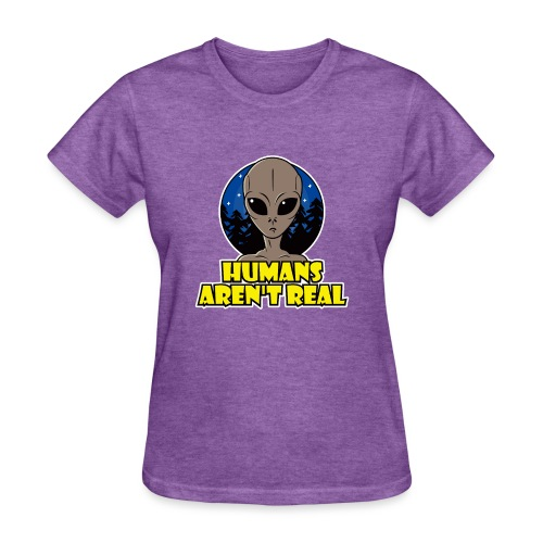 Humans Arent Real - Women's T-Shirt