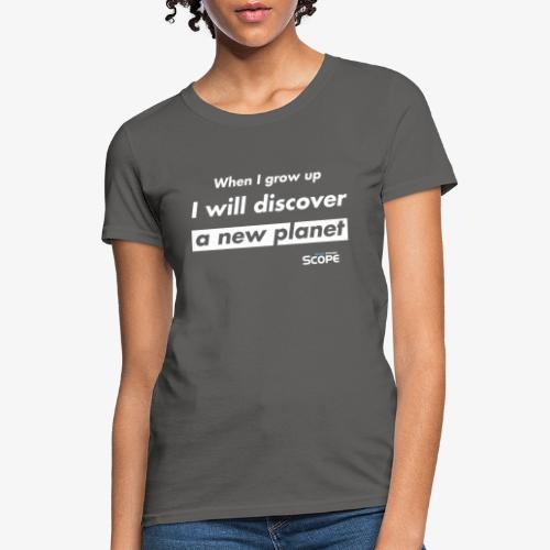 Solar System Scope : I will discover a new Planet - Women's T-Shirt