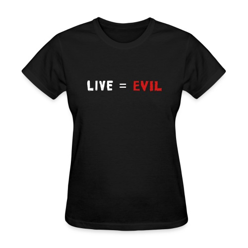 Live = Evil - Women's T-Shirt
