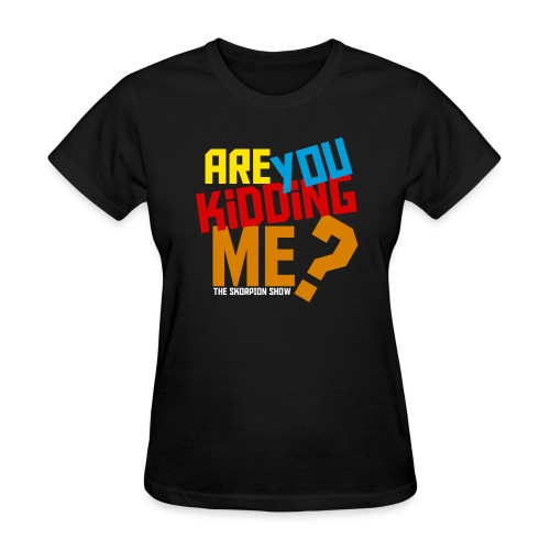 are you kidding for black - Women's T-Shirt