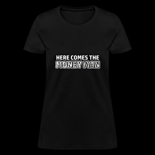 Here Comes The Money Man - Women's T-Shirt